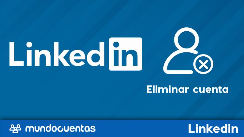 Cómo eliminar tu cuenta de LinkedIn