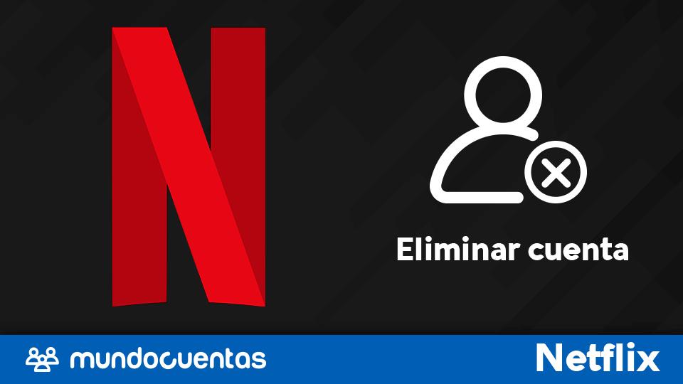 Eliminar cuenta de Netflix o cancelar suscripción