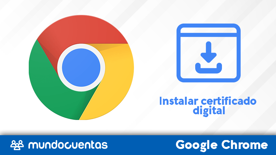 Instalar certificado digital de Google Chrome