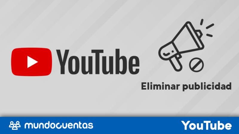 Eliminar publicidad o anuncios de YouTube