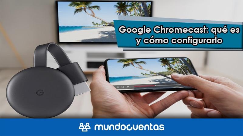 Google Chromecast qué es, cómo funciona y cómo instalarlo en tu televisor