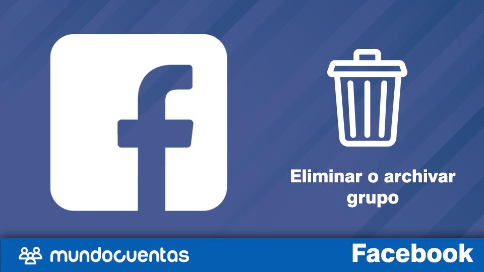 Cómo eliminar o archivar grupo de Facebook