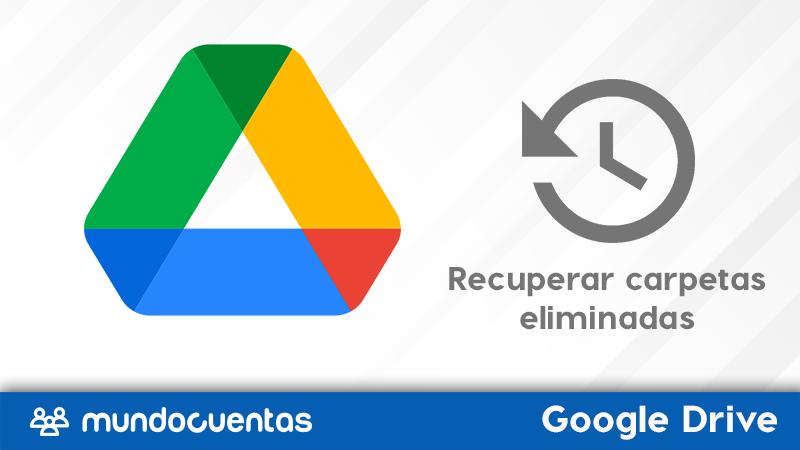 Cómo recuperar carpetas eliminadas de Google Drive.