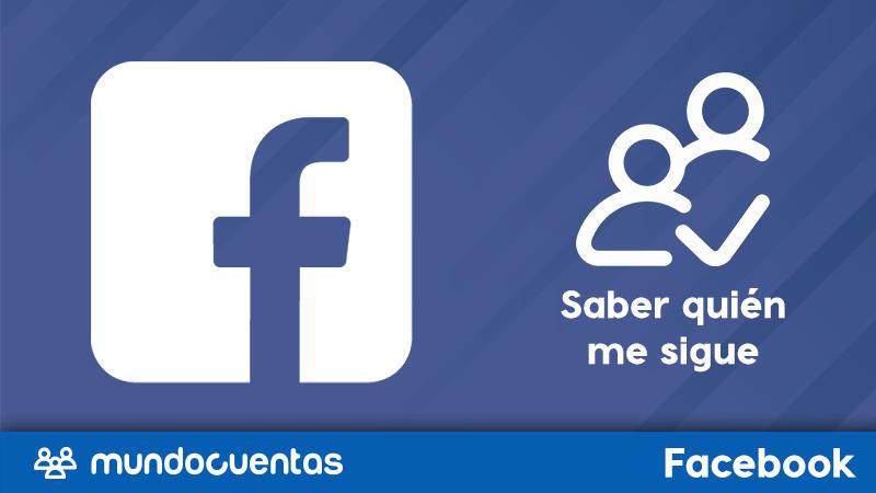 Cómo saber quién me sigue en Facebook.