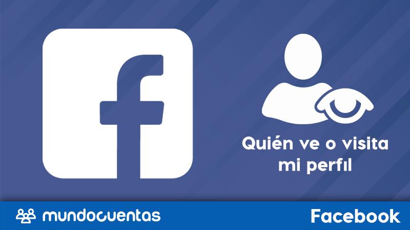 Cómo saber quién ve o visita mi perfil de Facebook.