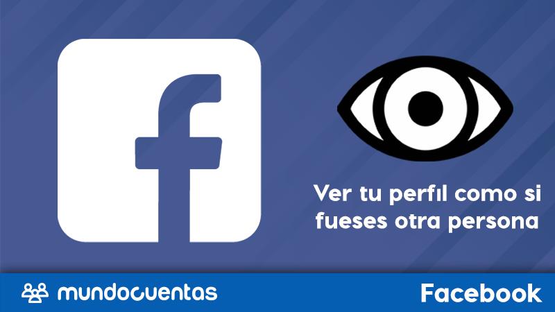 """""""Ver cómo"""" en Facebook cómo ver tu perfil como si fueses otra persona."""