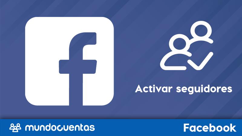 Cómo activar la opción de seguidores en Facebook para que te empiecen a seguir