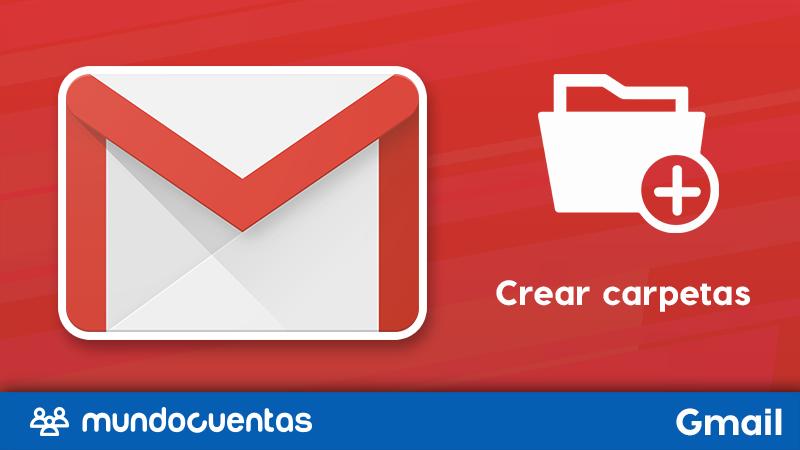 Cómo crear carpetas en Gmail y hacer que los correos lleguen en carpetas específicas