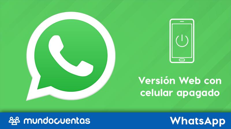 Cómo usar WhatsApp Web sin celular encendido o sin conexión a internet