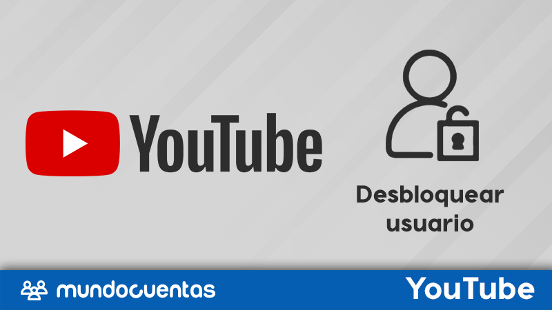 Desbloquear usuario de YouTube si está bloqueado