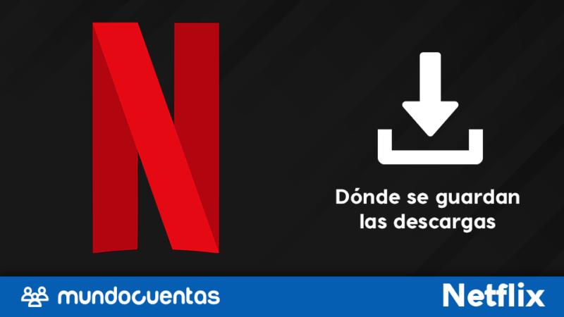 Dónde se guardan las descargas de Netflix