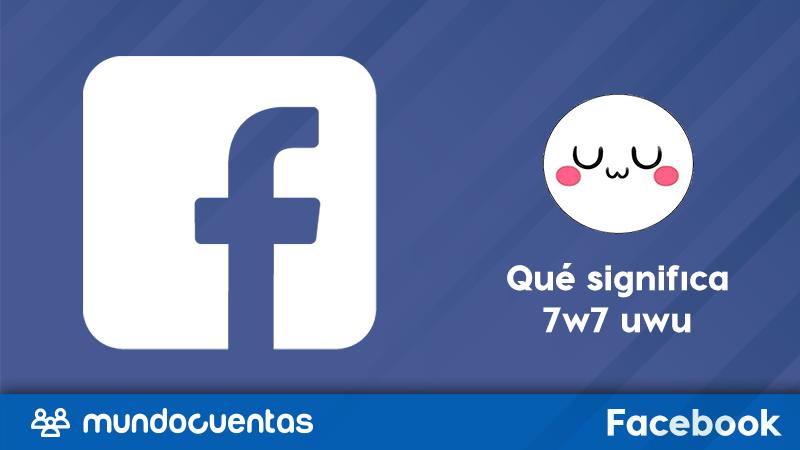 Qué significa 7w7 uwu whatsapp en Facebook y otras redes sociales