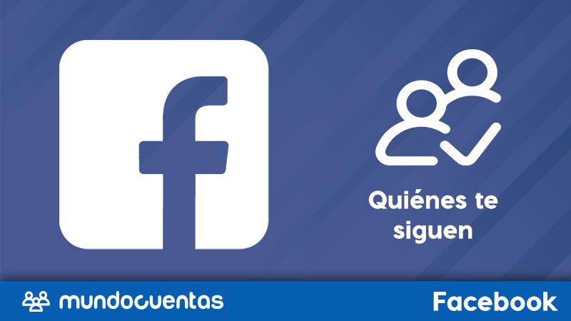 Seguidores en Facebook cómo saber quiénes y cuántos te siguen