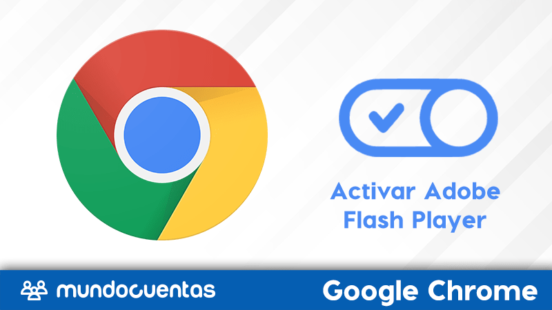 Cómo activar Adobe Flash Player en Google Chrome.