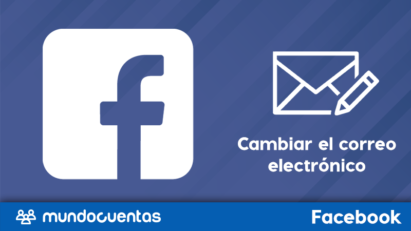 Cómo cambiar el correo electrónico de tu cuenta de Facebook