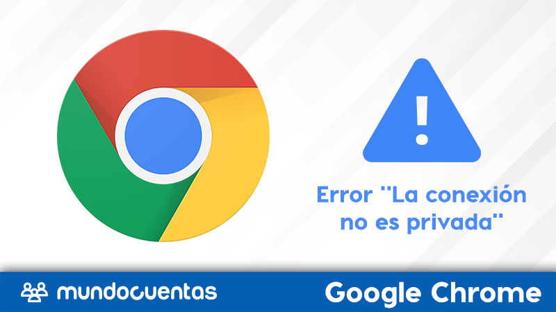 Error La conexión no es privada en Google Chrome causas y soluciones