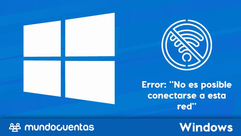 Solución al error No es posible conectarse a esta red en Windows