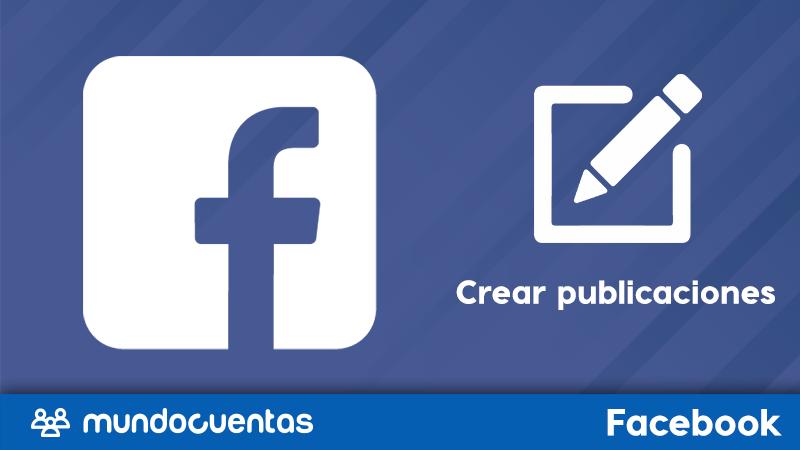 Cómo crear publicaciones o post en Facebook