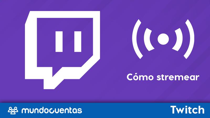 Cómo transmitir o stremear en Twitch