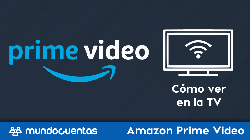 Cómo ver o mirar Amazon Prime Video en la TV