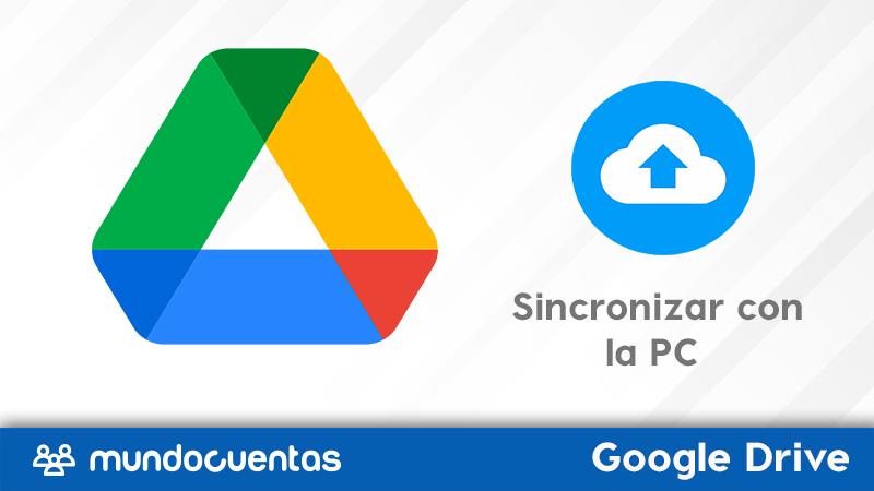 Cómo sincronizar Google Drive con tu PC