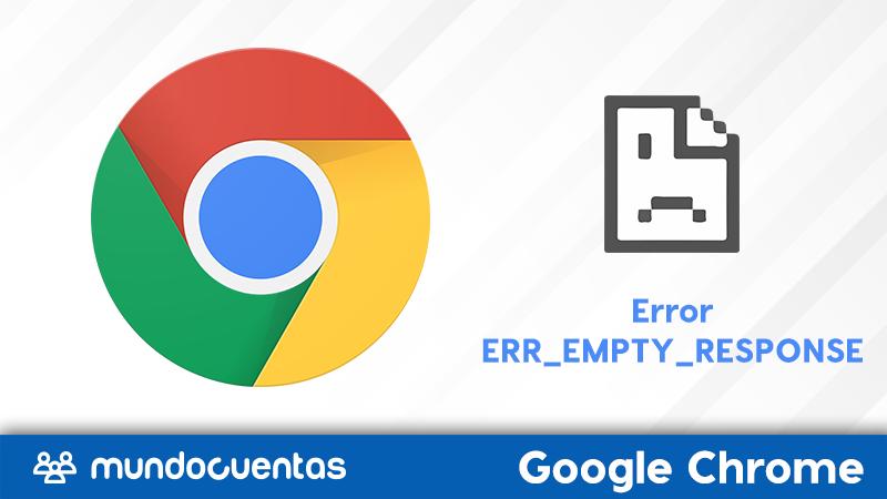 Error ERR_EMPTY_RESPONSE en Chrome causas y soluciones
