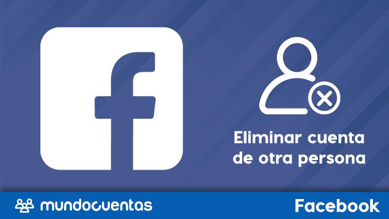 Cómo eliminar la cuenta de Facebook de otra persona
