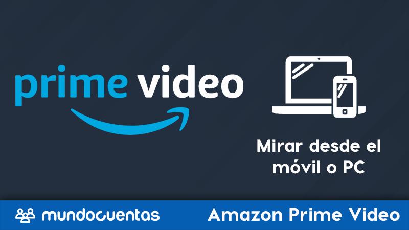 Cómo ver o mirar Amazon Prime desde el móvil o la PC..