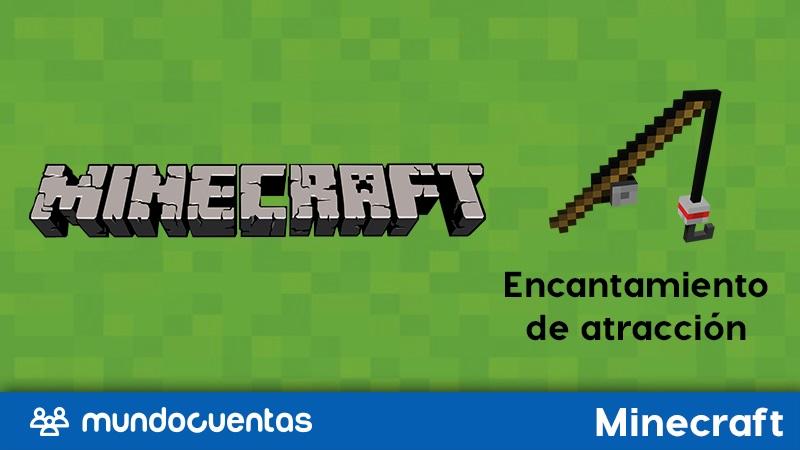 Encantamiento de atracción en Minecraft para qué sirve y cómo hacerlo