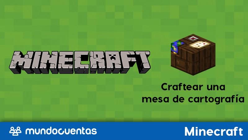 Mesa de cartografía en Minecraft qué es, para qué sirve y cómo craftearla