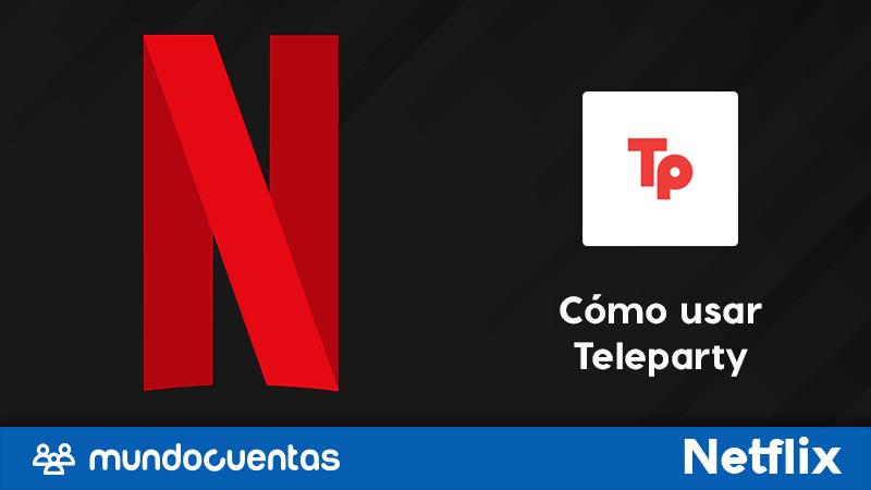 Netflix Party ahora Teleparty, cómo instalar y usar para ver películas y series con amigos