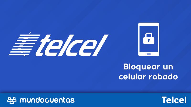 Cómo bloquear un celular robado o perdido Telcel